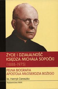 Życie i działalność Księdza Michała Sopoćki (1888-1975). Pełna Biografia apostoła Miłosierdzia Bożego