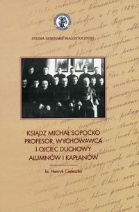 Ksiądz Michał Sopoćko profesor, wychowawca i ojciec duchowny alumnów i kapłanów