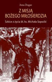 Z misją Bożego Miłosierdzia. Szkice z życia bł. ks. Michała Sopoćki