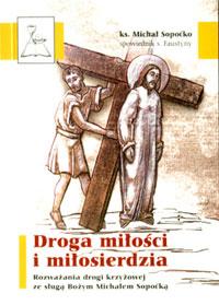 Droga Miłości i Miłosierdzia. Rozważania drogi krzyżowej...