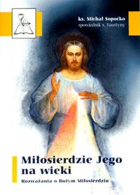 Miłosierdzie Jego na wieki. Rozważania o Bożym Miłosierdziu